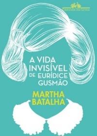 Resenha: A Vida Invisível de Eurídice Gusmão, de Martha Batalha