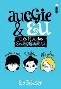Resenha: Auggie e Eu - três histórias Extraordinárias, por R. J. Palacio