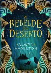 Resenha:  A Rebelde do Deserto - Alwyn Hamilton