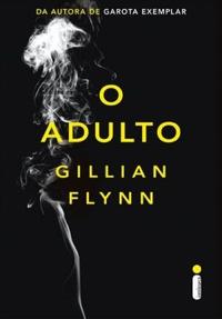 Resenha: O Adulto - Gillian Flynn