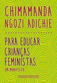 Resenha: Para Educar Crianças Feministas - Chimamanda Ngozi Adichie