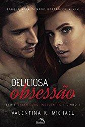"""Promoção Do Ebook Do Livro """"Deliciosa Obsessão (Executivos Indecentes) Por K. Valentina Michael Na Amazon"""
