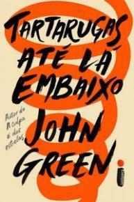 Resenha: Tartarugas Até Lá Embaixo , John Green